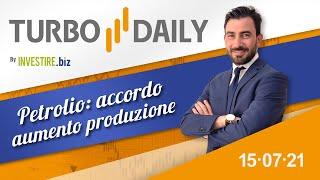 Turbo Daily 15.07.2021 - Petrolio: accordo aumento produzione