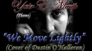 "YAIR E. MERIP - ""We Move Lightly"" (Cover of Dustin O'Halloran)"