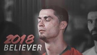 Cristiano Ronaldo 2018 • Believer ft. Imagine Dragons • Skills & Goals | HD