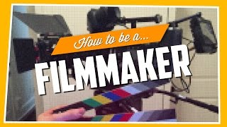 How To Be A Filmmaker