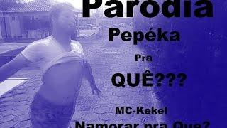 MC Kekel -Namorar pra Quê (Paródia - Pepeka pra quê?)