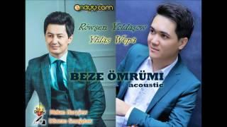 Rowsen Yoldashow & Yhlas Wepa - Beze omrumi (Acostic).2017
