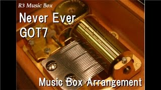 Never Ever/GOT7 [Music Box]