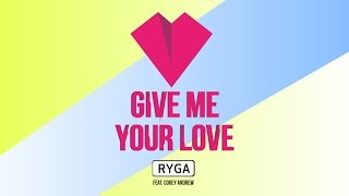 Ryga Feat. Corey Andrew - Give Me Your Love (Official audio)