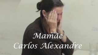 Mamãe - Carlos Alexandre
