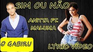 O Gabiru Letras - Sim ou Não, Anitta Feat Maluma (Lyric vídeo e letra da música)