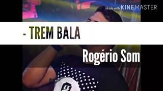 Rogério Som - Trem Bala - o menino e bom - INSCREVA-SE - Compartilhe