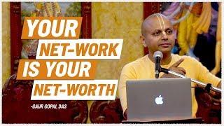 Your NETWORK is your NET-WORTH by Gaur Gopal Das