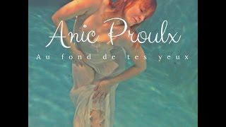 Musique/chanson relaxante- Anic Proulx au fond de tes yeux