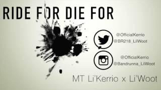 MT Li'Kerrio x Li'Woot - Ride For Die For (Audio Only)