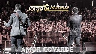 Jorge e Mateus - Amor Covarde - [Novo DVD Live in London] - (Clipe Oficial)