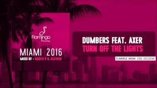 Dumbers feat  Axer - Turn Off The Lights [Flamingo Miami 2016 Exclusive]