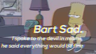 BART SAD // I spoke to the devil in miami, he said everything would be fine - XXXTENTACION