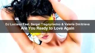 DJ Luciano Feat. Sergei Tiagnyriadno & Valerie Dmitrieva - Are You Ready to Love Again