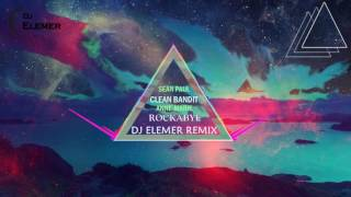 Clean Bandit ft. Sean Paul & Anne-Marie - Rockabye (DJ Elemer Remix)