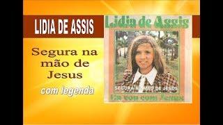 LIDIA DE ASSIS SEGURA NA MÃO DE JESUS LEGENDADO