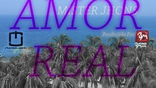 AMOR REAL - Mister Jhons (video lyrics)