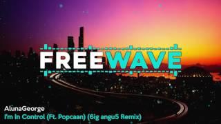 AlunaGeorge - I'm In Control (Ft. Popcaan) (6ig angu5 Remix)
