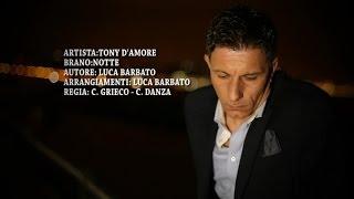 Tony D'Amore - Notte (Video Ufficiale 2015)