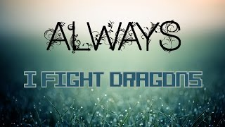Always -  I Fight Dragons (Lyrics)