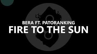 Bera ft  Patoranking  - Fire to the Sun (Lyrics)