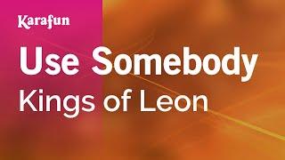 Karaoke Use Somebody - Kings of Leon *