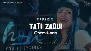 Tati Zaqui - Estoy loca (part.Rpm vs Seba TC) - Dj Darix #PerreoFunketon
