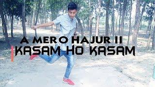 A Mero Hajur 2   ए मेरो हजुर २   Kasam Ho Kasam Cover Dance   Aseem Rijal