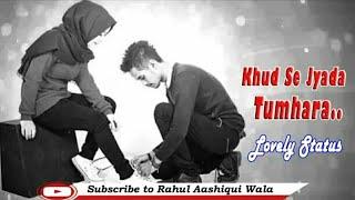 Khud Se Jyada Tumhara // Romantic Status // Dk Mirza