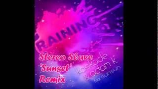 Kaskade & adam K feat. Sunsun-Raining(Stereo Slave 'Sunset' Remix)