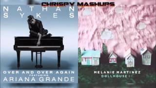 Melanie Martinez & Nathan Sykes Ft. Ariana Grande - Dollhouse / Over And Over Again Mashup