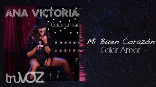 Ana Victoria - Mi Buen Corazón (Color Amor)