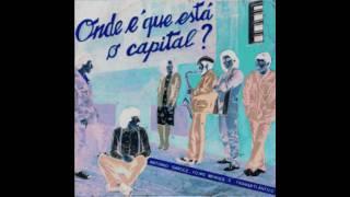 ONDE É QUE ESTÁ O CAPITAL - A Garcez, Phil Mendrix & Transatlântico