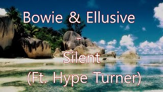 Bowie & Ellusive - Silent (Ft. Hype Turner) [Lyrics]
