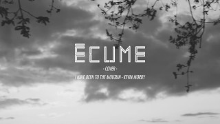 Écume - I have been to the moutain (cover kevin morby)