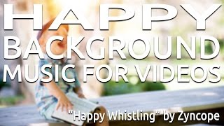 Happy Background Music For Videos | Happy Whistling by Zyncope