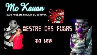 MC KAUAN-MESTRE DAS FUGAS ♫♪ (DJ LÉO) #MEGA FUNK PROD.
