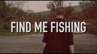 Find Me Fishing (Official Video)