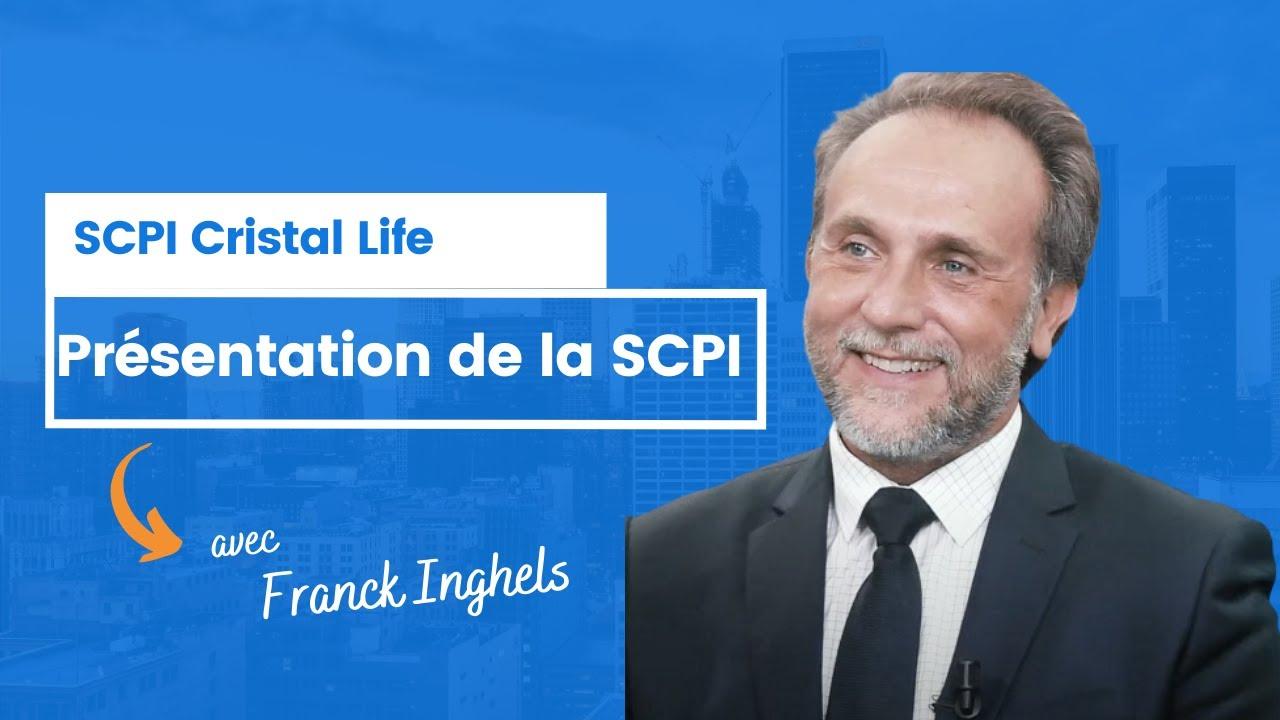 Présentation de la SCPI Cristal Life - Franck Inghels