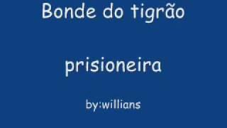 bonde do tigrão - prisioneira