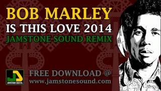 Bob Marley - Is This Love 2014 (Jamstone Remix)