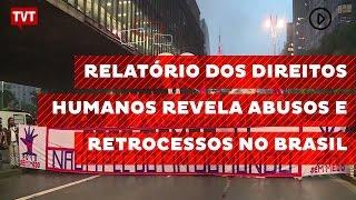 Relatório dos Direitos Humanos revela abusos e retrocessos no Brasil