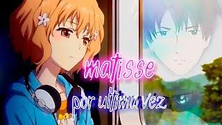 Matisse - Por Última Vez ★ Letra (AMV) HD