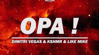 Dimitri Vegas & KSHMR & Like Mike - OPA (Original Mix)
