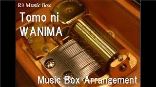 Tomo ni/WANIMA [Music Box]
