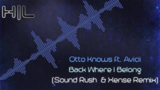Otto Knows ft. Avicii - Back Where I Belong (Sound Rush & Xense Remix) (HQ Rip)