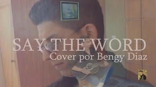 Say the word - Hillsong UNITED (Cover por Bengy Diaz)