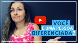 Você é uma pessoa diferenciada?
