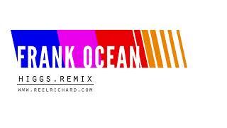 Frank Ocean - Higgs Remix