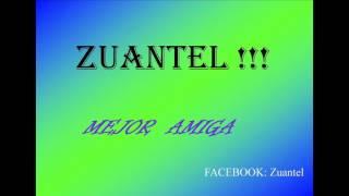 ZUANTEL !!!- MEJOR AMIGA- RAP